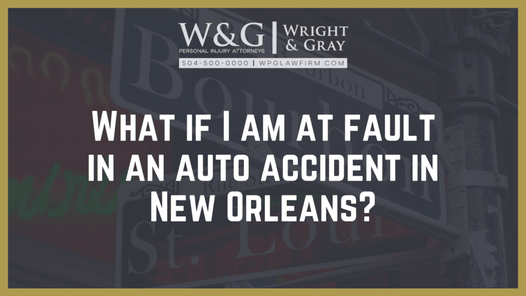 What if I am at fault in an auto accident in New Orleans? - new Orleans personal injury attorney - Wright Gray